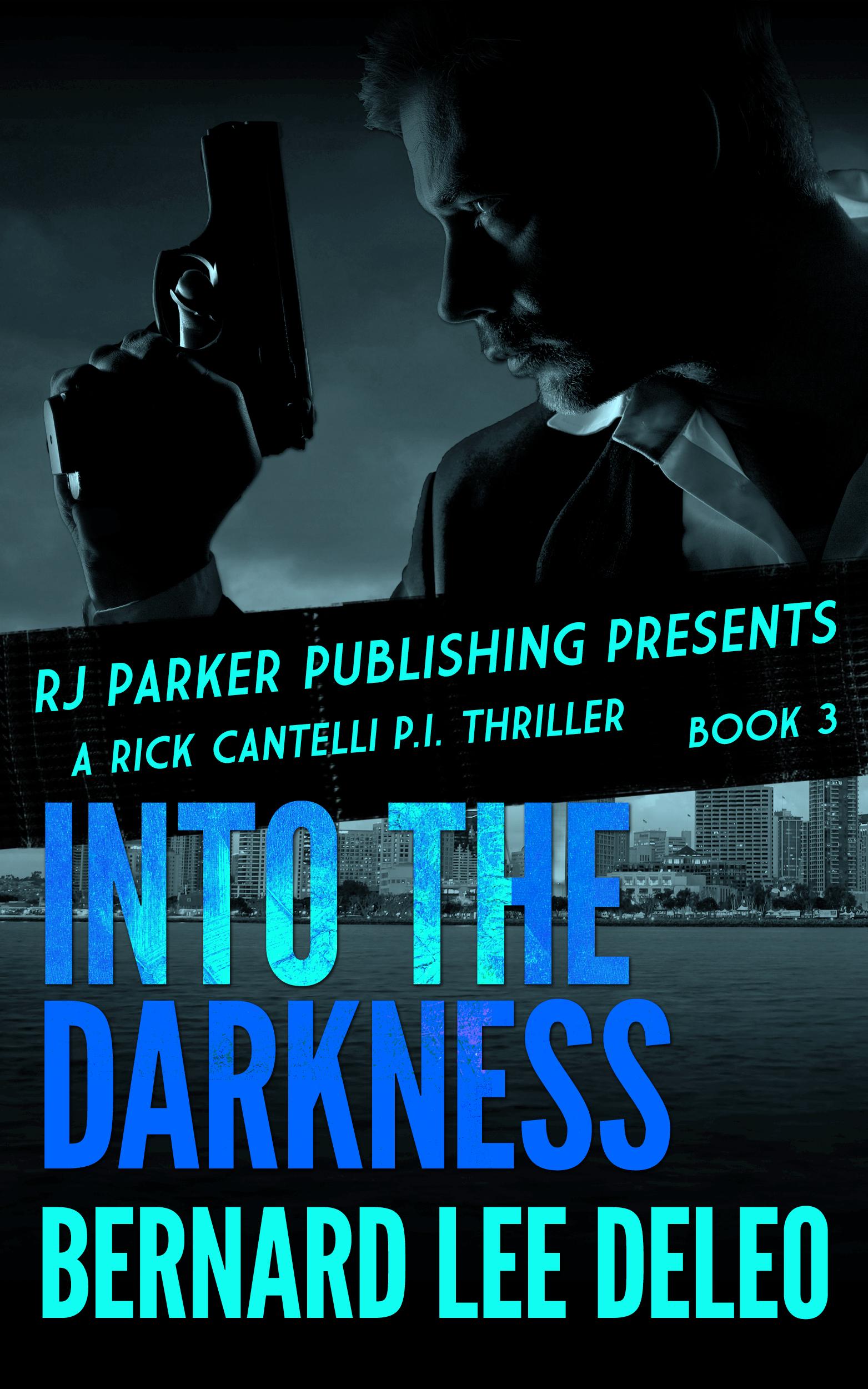 Rick Cantelli, PI: Into the Darkness (Rick Cantelli, P.I. Detectives #3) Bernard Lee DeLeo