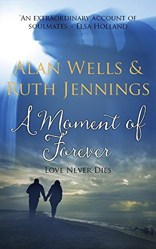 A Moment of Forever: Love Never Dies  by  Alan Wells