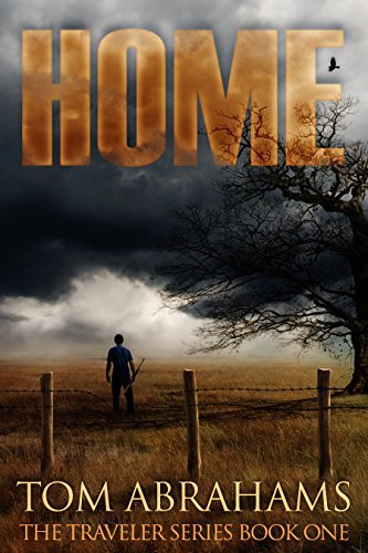 Home: A Post Apocalyptic/Dystopian Adventure (The Traveler Book 1)  by  Tom Abrahams