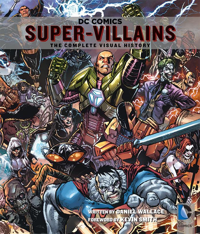 DC Comics: Super-Villains: The Complete Visual History Daniel  Wallace
