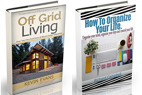 Off Grid Living: 9 Lessons on How to Live off The Grid and How to Organize Your Life (off grid books, eco friendly, off grid survival, off grid, prepper ... self help, time management Book 3)  by  Kevin Evans