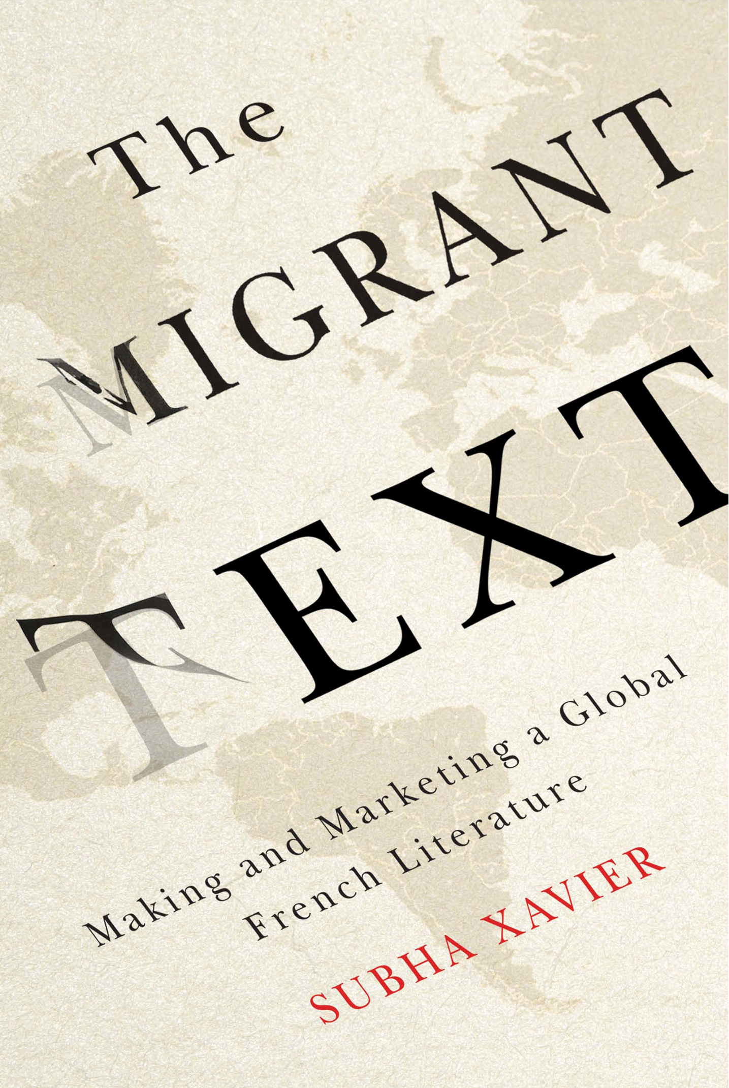 The Migrant Text: Making and Marketing a Global French Literature  by  Subha Xavier
