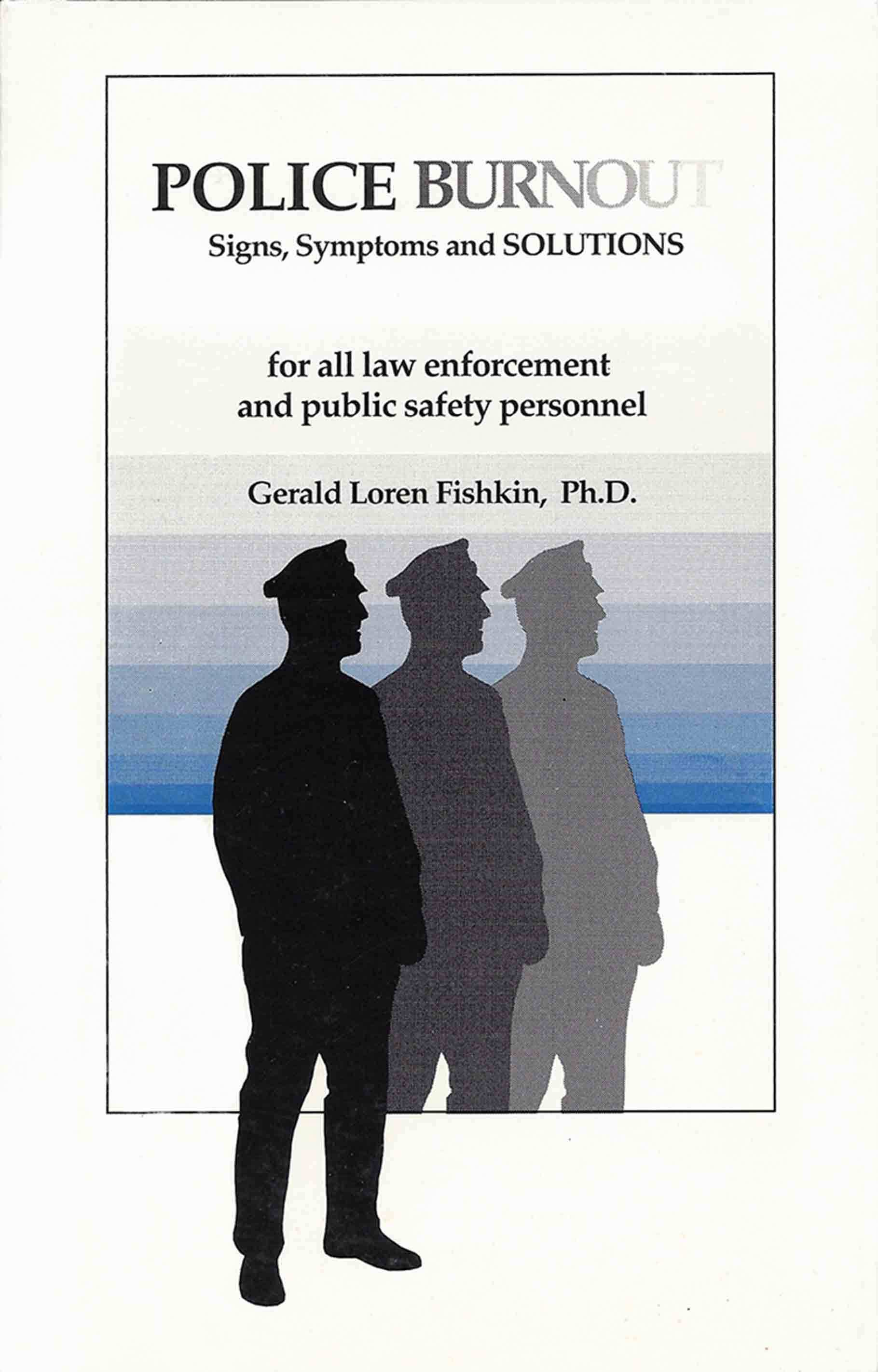 Police Burnout: Signs, Symptoms and SOLUTIONS  by  Gerald Loren Fishkin