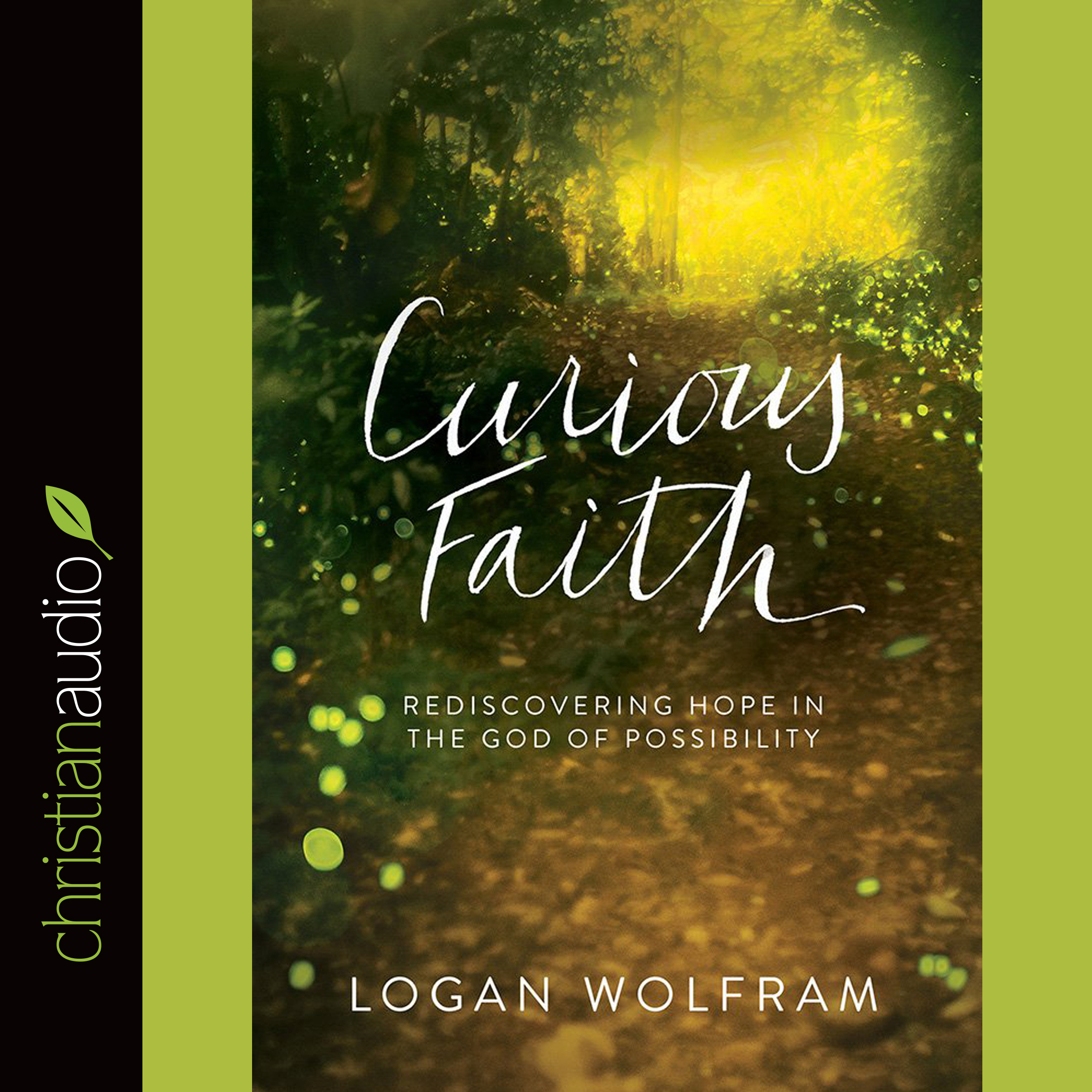 Curious Faith: Rediscovering Hope in the God of Possibility  by  Logan Wolfram