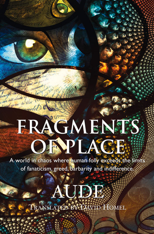 Fragments of Place: A World Where Human Folly Exceeds the Limits of Fanaticism, Greed, Barbarity and Indifference Aude