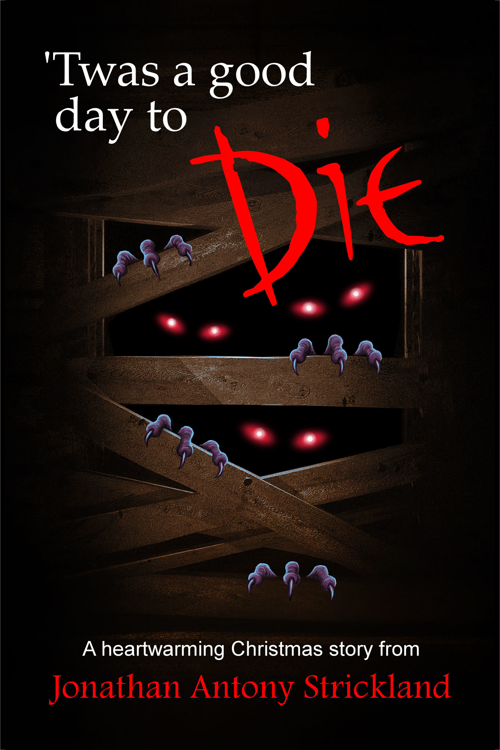 Twas A Good Day To Die  by  Jonathan Antony Strickland
