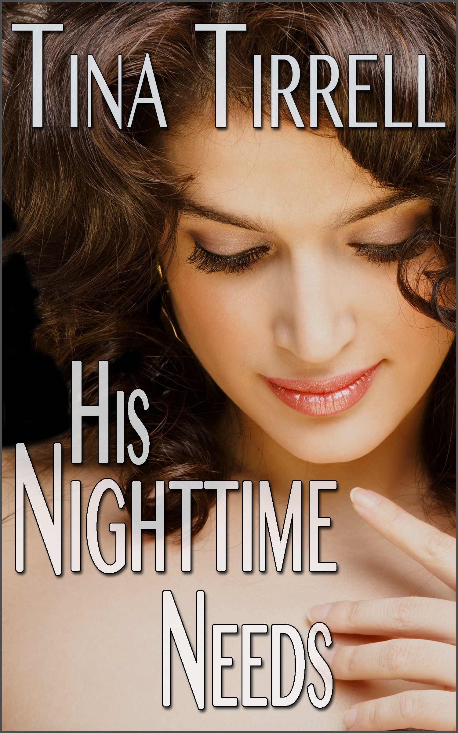 His Nighttime Needs  by  Tina Tirrell