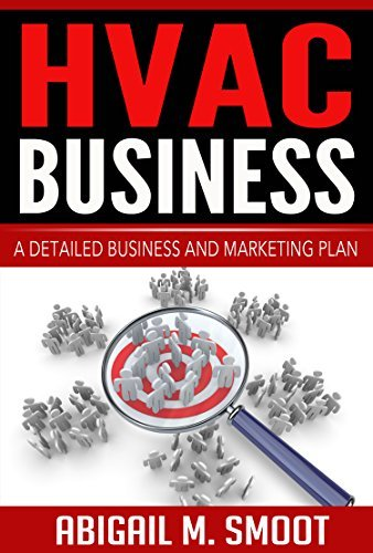 HVAC Business: A Detailed Business and Marketing Plan  by  Abigail M. Smoot