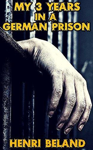 My Three Years In A German Prison: By Hon. Henri Beland  by  Henri Beland