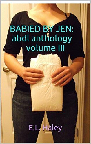BABIED BY JEN: abdl anthology volume III: ABDL Anthology Volume III E.L. Haley