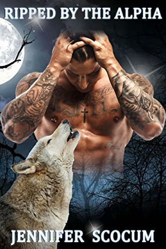 ROMANCE: Ripped  by  the Alpha (Alpha Male Romance, Dragon Shifter Romance, Paranormal Romance, Short Stories) by Jennifer Scocum