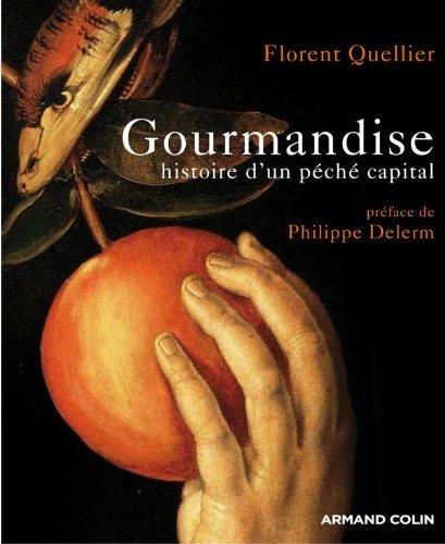 Gourmandise: histoire dun peché capital Florent Quellier