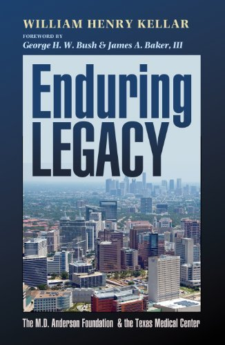 Enduring Legacy: The M. D. Anderson Foundation and the Texas Medical Center  by  William Henry Kellar