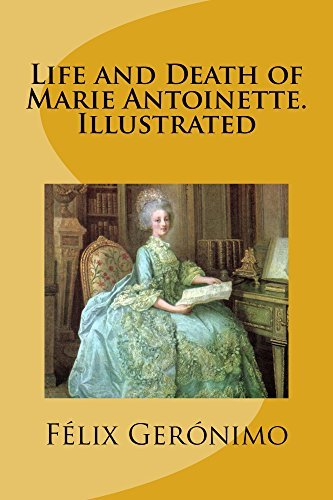 Life and Death of Marie Antoinette. Illustrated  by  Félix Gerónimo