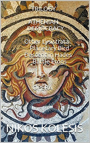 TRILOGY ATHENIAN DEMOCRACY Other Lysistrata Planetary Bird Descent in Hades Battle Frogs C OPERA  by  Nikos Kolesis