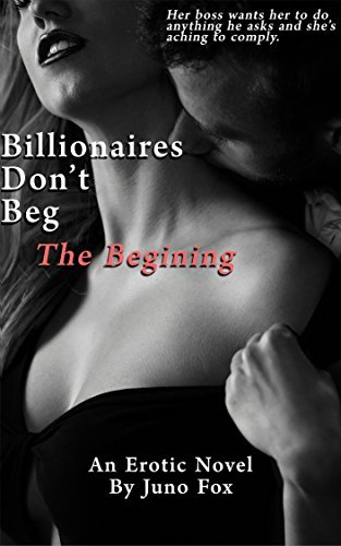 Billionaires Dont Beg: The Begining  by  Juno Fox