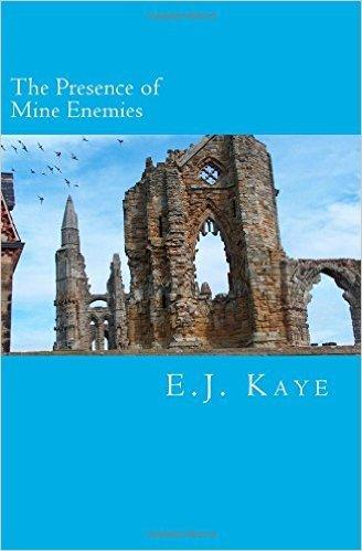 The Presence of Mine Enemies E.J. Kaye