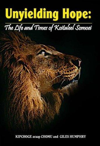 Unyielding Hope: The Life and Times of Koitaleel Somoei Kipchoge araap Chomu