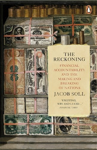 The Reckoning: Financial Accountability and the Making and Breaking of Nations Jacob Soll