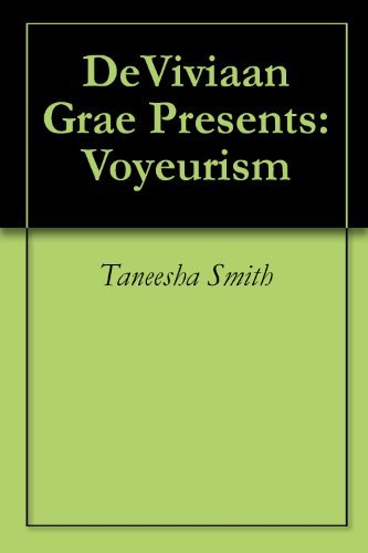 DeViviaan Grae Presents:Voyeurism  by  Taneesha Smith
