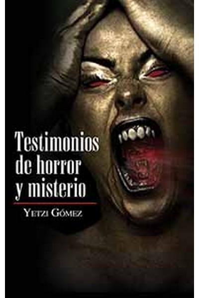 Testimonios de horror y misterio  by  Yetzi Gómez