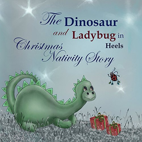 The Dinosaur and Ladybug in Heels Christmas Nativity Story (The Christmas Nativity Story Book 3) Michelle Lanoue