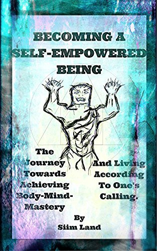 Becoming a Self-Empowered Being: The Journey Towards Achieving Body-Mind-Mastery and Living According to Ones Calling.  by  Siim Land