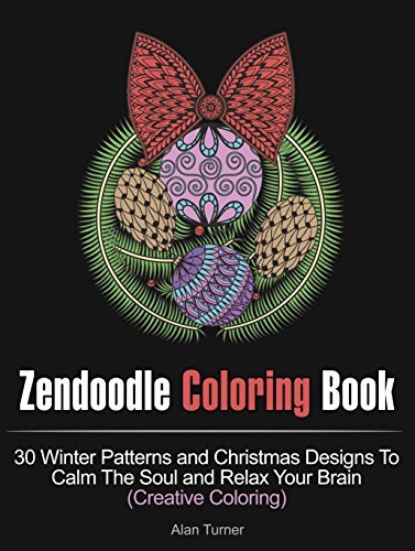 Zendoodle Coloring Book: 30 Winter Patterns and Christmas Designs To Calm The Soul and Relax Your Brain (Creative Coloring) (coloring book, christmas coloring book, Stress Relieving Patterns)  by  Alan Turner