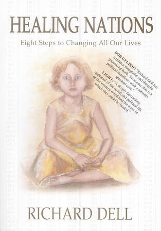 Healing Nations: Eight Steps to Changing All Our Lives Richard Dell
