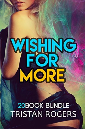 Erotica: Wishing For More (New Adult Romance Multi Book Mega Bundle Erotic Sex Tales Taboo Bundle)(New Adult Erotica, Taboo, Fantasy, Fetish)  by  Tristan Rogers