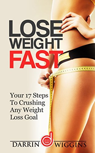 WEIGHT LOSS: Lose Weight Fast: Your 17 Steps To Crushing Any Weight Loss Goal (Rapid Weight Loss, Weight Loss Motivation, Weight Loss Habits) (Easy Weight Loss Books For Women)  by  Darrin Wiggins