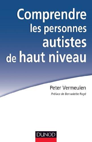 Comprendre les personnes autistes de haut niveau : Le syndrome dAsperger à lépreuve de la clinique  by  Peter Vermeulen