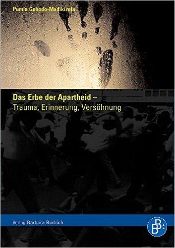 Das Erbe der Apartheid - Trauma, Erinnerung, Versöhnung: Mit einem Vorwort von Nelson Mandela Pumla Gobodo-Madikizela