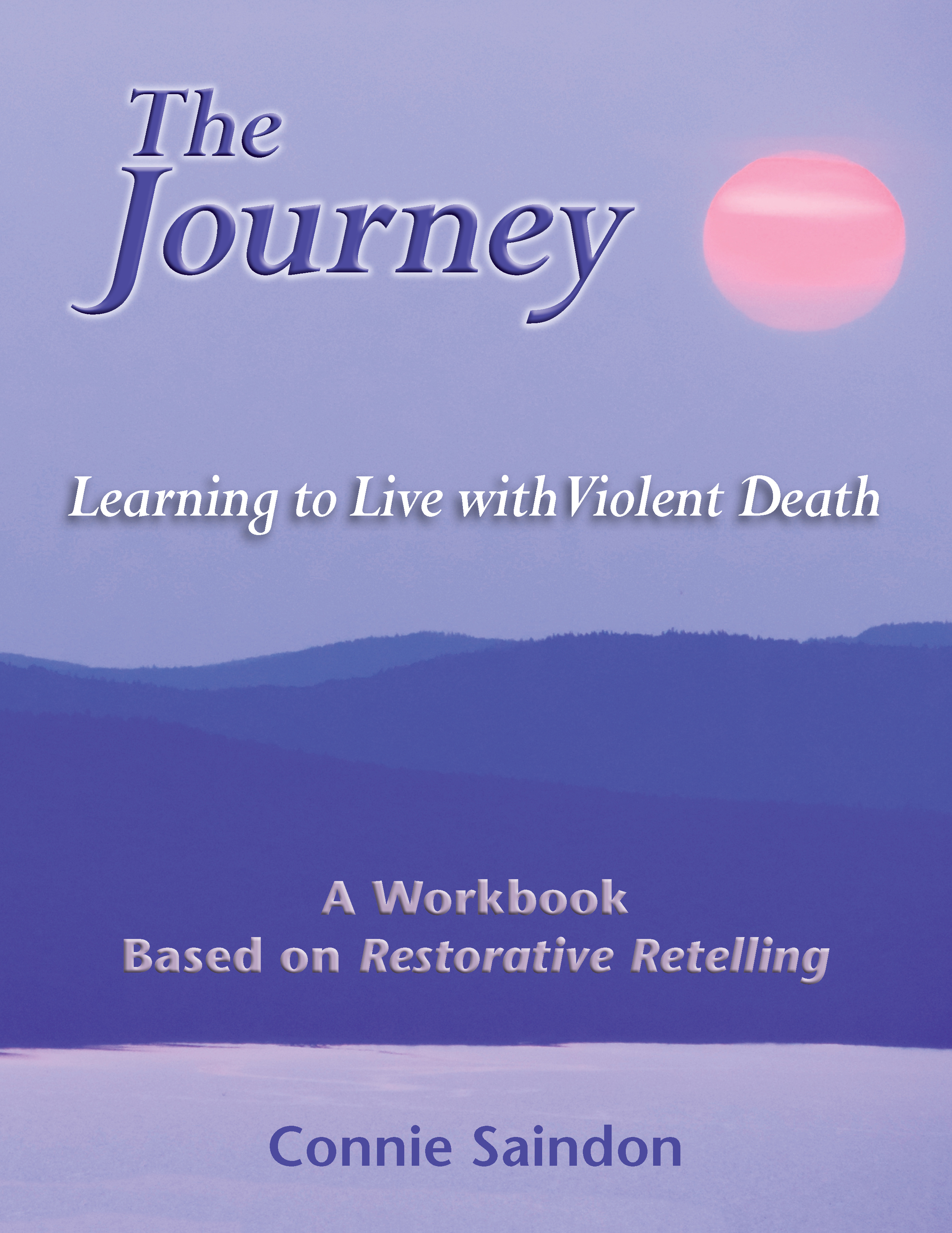 The Journey: Learning to Live with Violent Death  by  Connie Saindon