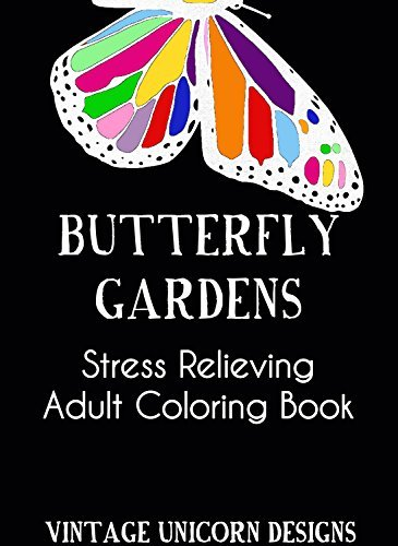 Butterfly Garden: A Stress Relieving Adult Coloring Book with Butterflies and Flowers (Adult Coloring Books 1) Vintage Unicorn Designs