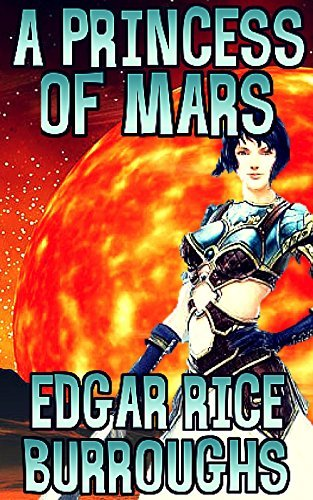 A Princess of Mars:  by  Edgar Rice Burroughs by Edgar Rice Burroughs