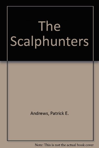 The Scalphunters  by  P. E. Andrews