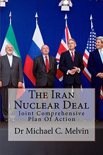 The Iran Nuclear Deal: Joint Comprehensive Plan Of Action  by  Michael Melvin