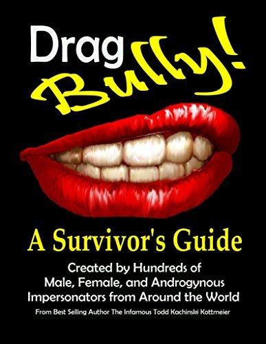 Drag Bully: A Survivors Guide Infamous Todd Kachinski Kottmeier