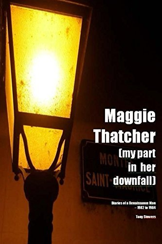 Maggie Thatcher - my part in her downfall Tony Stowers