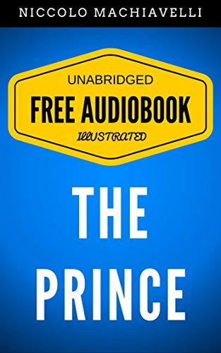 The Prince: By Niccolò Machiavelli - Illustrated (Free Audiobook + Unabridged + Original + E-Reader Friendly)  by  Niccolò Machiavelli