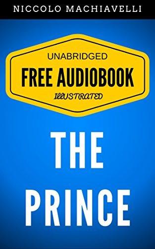 The Prince: By Niccolò Machiavelli - Illustrated (Free Audiobook + Unabridged + Original + E-Reader Friendly) Niccolò Machiavelli