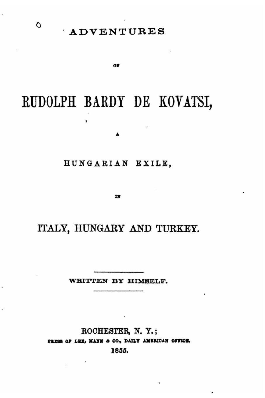 Adventures of Rudolph Bardy de Kovatsi, a Hungarian Exile in Italy, Hungary  by  Rudolph Bardy de Kovatsi