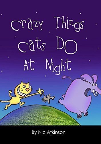 Crazy Things Cats Do At Night. Nic Atkinson