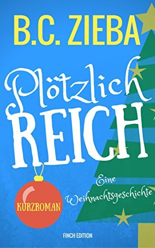 Plötzlich reich: Eine Weihnachtsgeschichte  by  Bernice Zieba