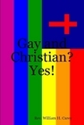 Gay and Christian? Yes!  by  William H. Carey