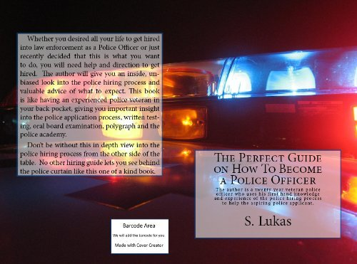 The Perfect Guide on How to Become a Police Officer  by  S. Lukas
