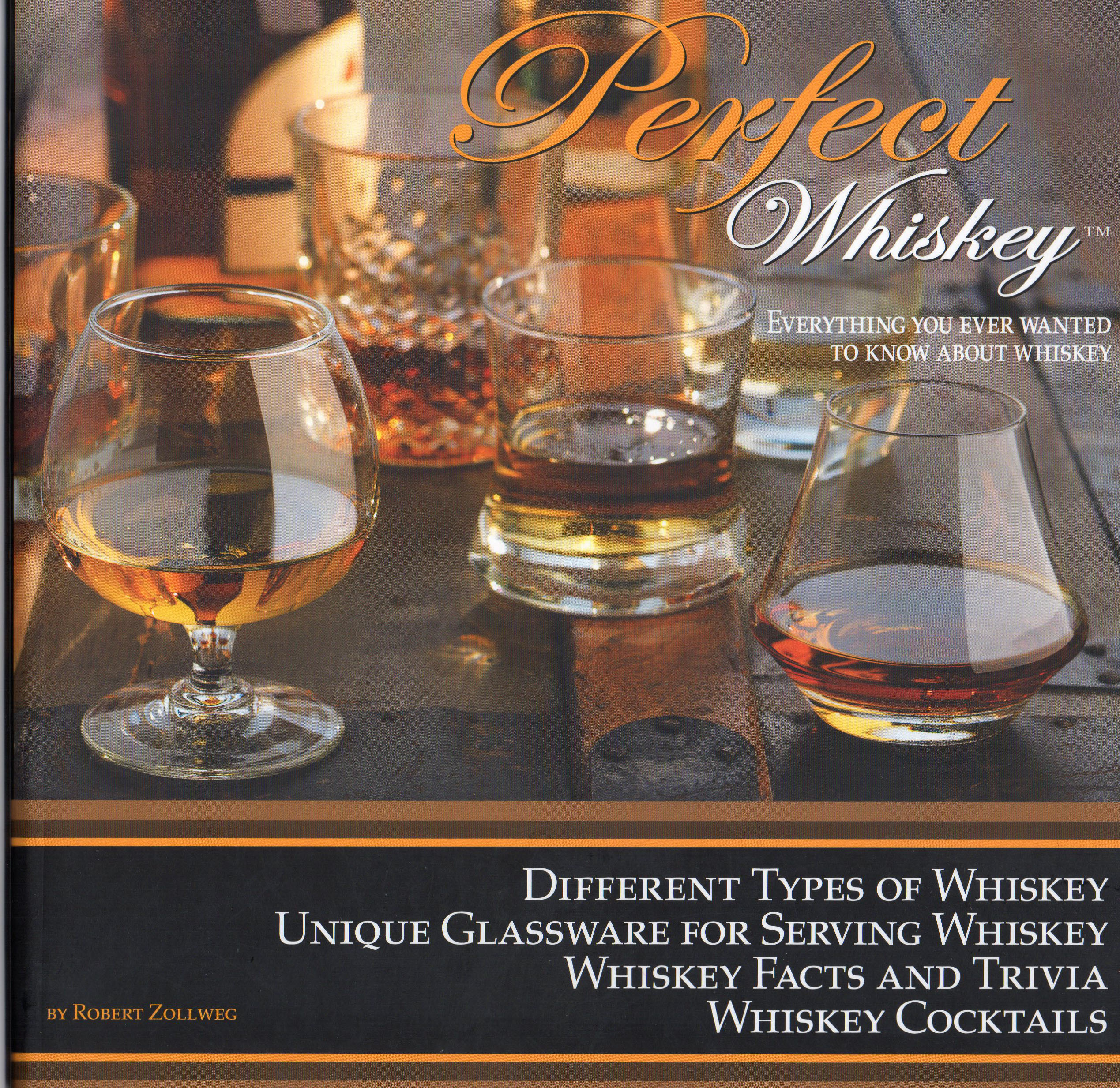 Perfect Whiskey: Everything You Ever Wanted to Know About Whiskey Robert Zollweg