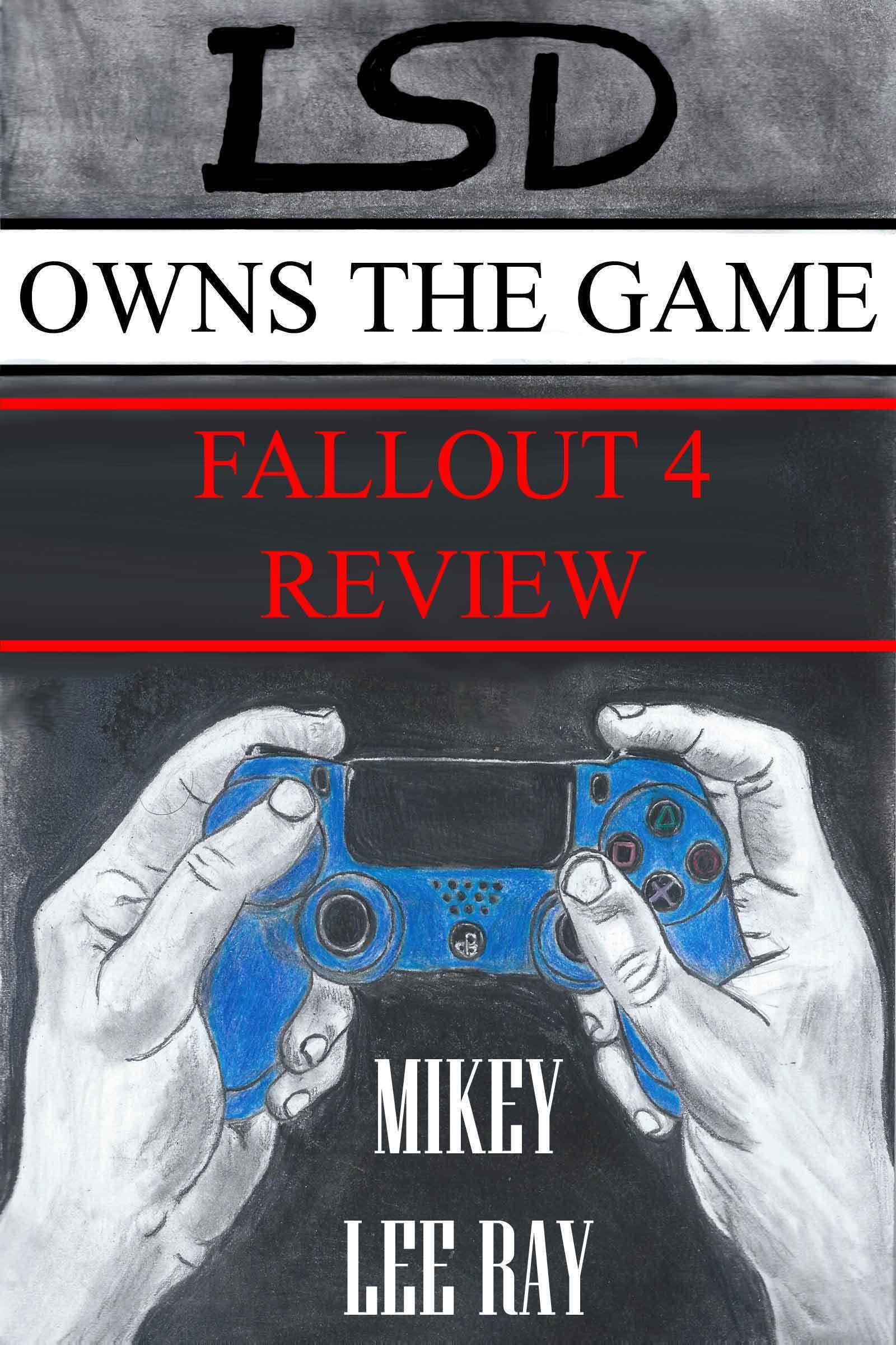 LSD Owns the Game #2: Fallout 4  by  Mikey Lee Ray