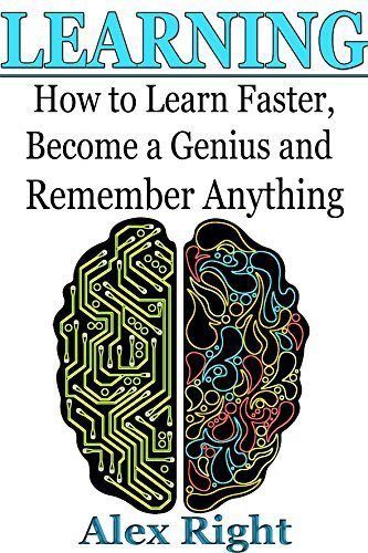 LEARNING: How to Learn Faster, Become a Genius And Remember Anything  by  Alex Right